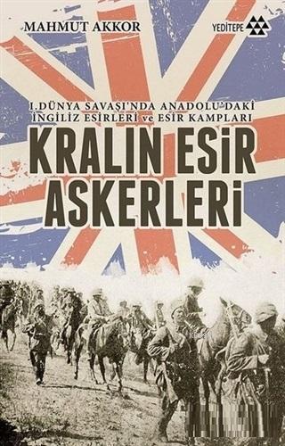 Kralın Esir Askerleri; 1. Dünya Savaşı'nda Anadolu'daki İngiliz Esirleri ve Esir Kampları