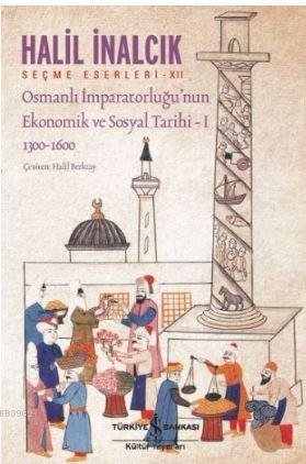 Osmanlı İmparatorluğu'nun Ekonomik ve Sosyal Tarihi - 1; 1300 - 1600
