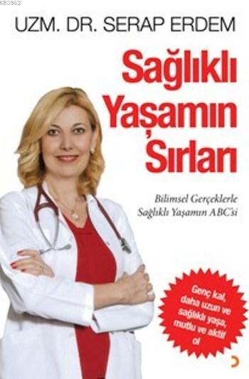 Sağlıklı Yaşamın Sırları; Bilimsel Gerçeklerle Sağlıklı Yaşamın ABC'si