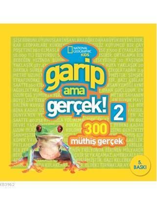 Garip Ama Gerçek! 2 - 300 Müthiş Gerçek; National Geographic Kids