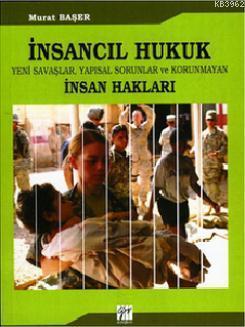İnsancıl Hukuk; Yeni Savaşlar, Yapısal Sorunlar ve Korunmayan İnsan Hakları