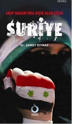 Arap Baharında Kışın Açan Çiçek: Suriye
