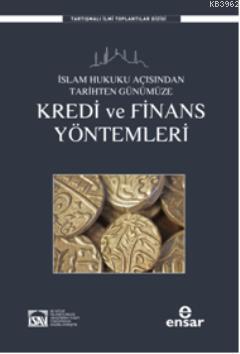 Kredi ve Finans Yöntemleri; İslam Hukuku Açısından Tarihten Günümüze
