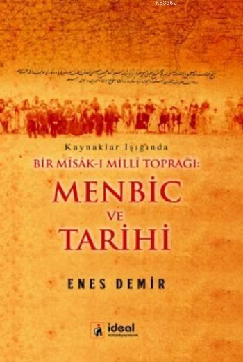 Menbic ve Tarihi; Kaynaklar Işığında Bir Mîsâk-ı Millî Toprağı
