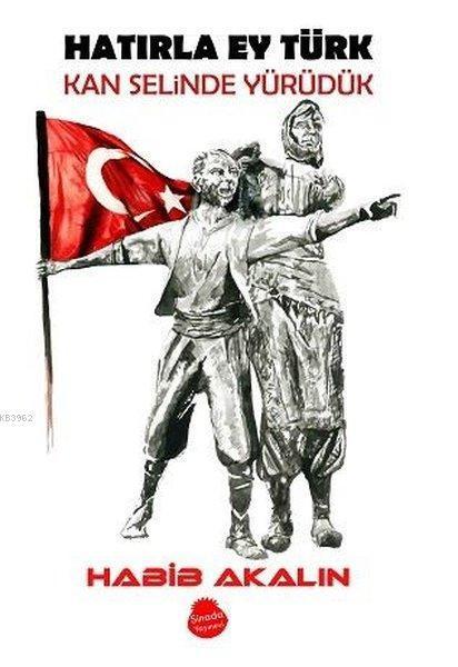 Hatırla Ey Türk Kan Selinde Yürüdük