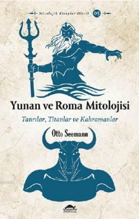 Yunan ve Roma Mitolojisi; Tanrılar, Titanlar ve Kahramanlar