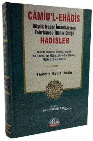 Camiu'l-eHadis Büyük Hadis İmamlarının Tahrcinde İttifak Ettiği Hadisler; Tematik Hadis Usülü