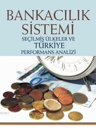 Bankacılık Sistemi Seçilmiş Ülkeler ve Türkiye Performans Analizi