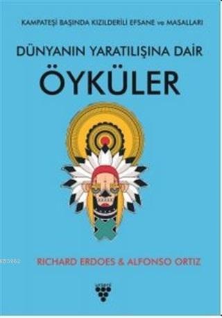 Dünyanın Yaratılışına Dair Öyküler; Kampateşi Başında Kızılderili Efsanesi ve Masalları