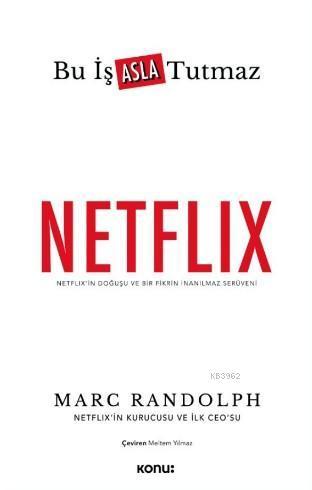 Netflix: Bu İş Asla Tutmaz; Netflix'in Doğuşu ve Bir Fikrin İnanılmaz Serüveni