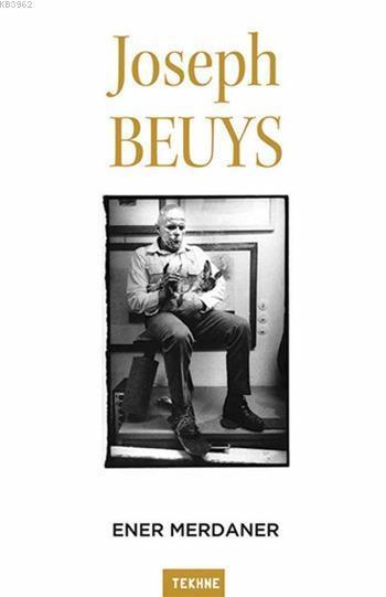 Joseph Beuys; Sanatı ve Felsefesine Bir Bakış