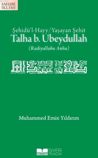 Talha B.Ubeydullah; Şehidü'l Hayy/Yaşayan Şehit