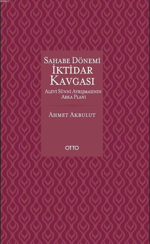 Sahabe Dönemi İktidar Kavgası (Ciltli); Alevi Sünni Ayrışmasının Arka Planı
