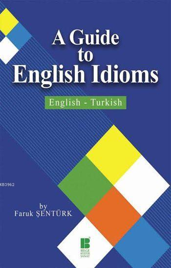 A Guide to English Idioms; English-Turkish