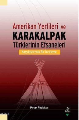 Amerikan Yerlileri ve Karakalpak Türklerinin Efsaneleri; Karşılaştırmalı Bir İnceleme