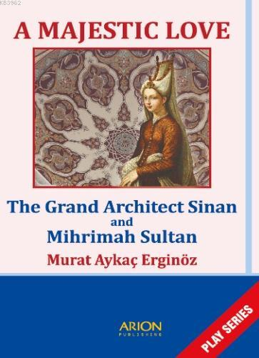 A Majestic Love; The Grand Architect Sinan and Mihrimah Sultan