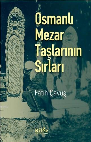 Osmanlı Mezar Taşlarının Sırları - 400'ü aşkın fotoğraf desteğiyle-