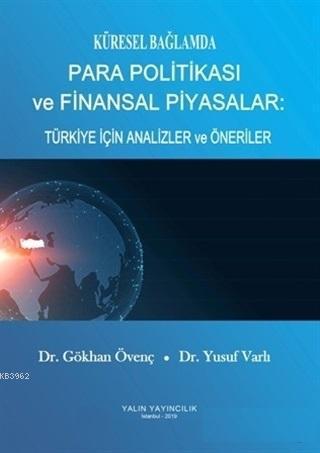 Küresel Bağlamda Para Politikası ve Finansal Piyasalar: Türkiye İçin Analizler ve Öneriler