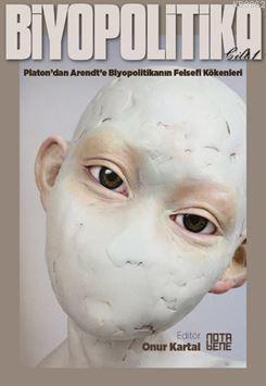 Biyopolitika Cilt 1; Platon'dan Arendt'e Biyopolitikanın Felsefi Kökenleri