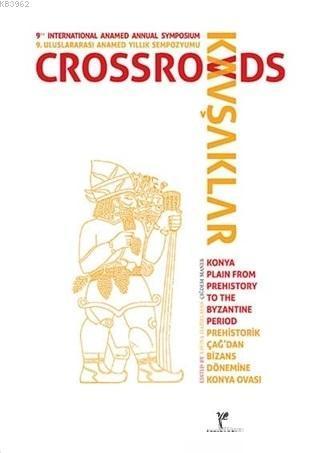 Kavşaklar: Prehistorik Çağ'dan Bizans Dönemine Konya Ovası