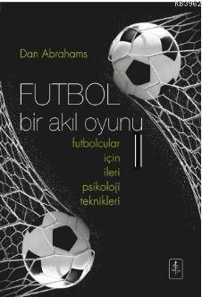 Futbol Bir Akıl Oyunu 2; Futbolcular İçin İleri Psikoloji Teknikleri
