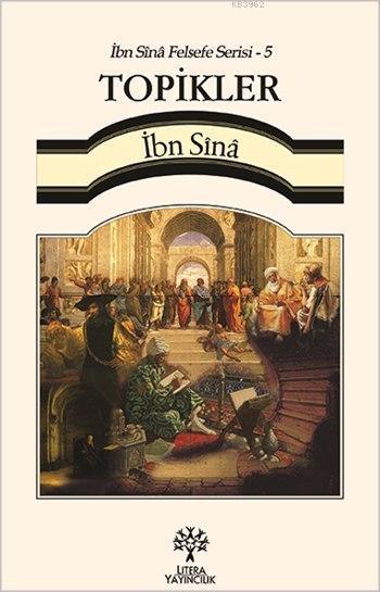Topikler - İbn Sînâ Felsefe Serisi 5