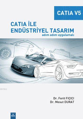 Catia V5 - Catia ile Endüstriyel Tasarım; Adım Adım Uygulamalı