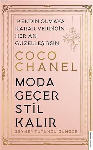 Coco Chanel-Moda Geçer, Stil Kalır; Kendin Olmaya Karar Verdiğin Her An Güzelleşirsin