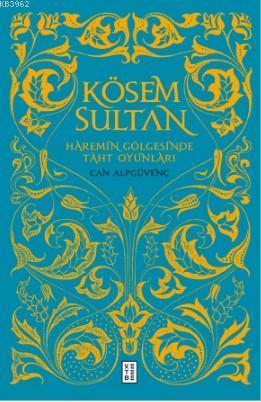 Kösem Sultan; Haremin Gölgesinde Taht Oyunları