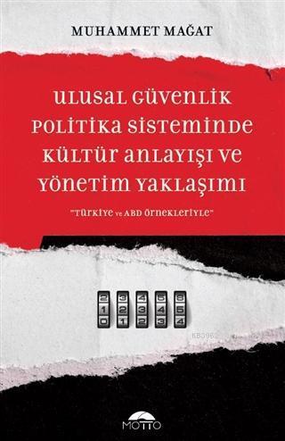 Ulusal Güvenlik Politika Sisteminde Kültür Anlayışı ve Yönetim Yaklaşımı Türkiye ve ABD Örnekleriyle