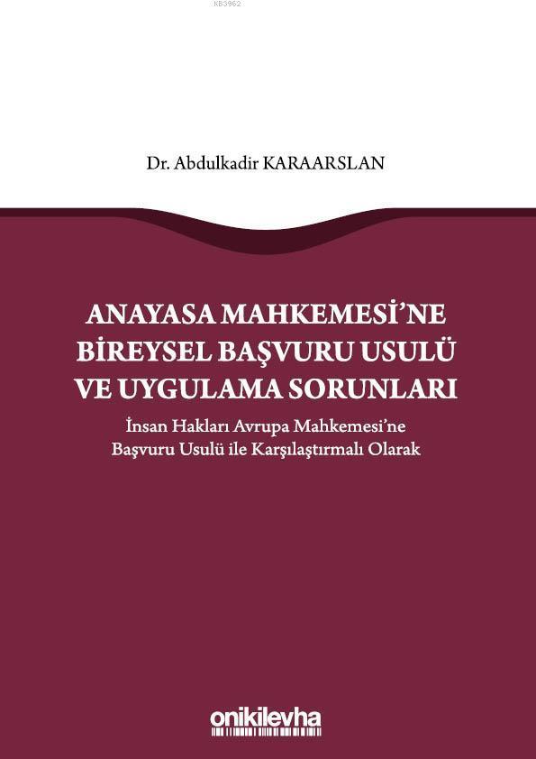 Anayasa Mahkemesi'ne Bireysel Başvuru Usulü ve Uygulama Sorunları