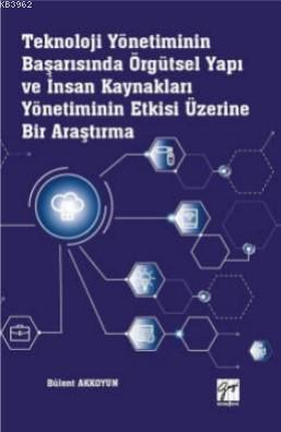 Teknoloji Yönetiminin Başarısında Örgütsel Yapı ve İnsan Kaynakları Yönetiminin; Etkisi Üzerine Bir Araştırma