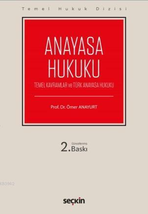 Anayasa Hukuku; (Temel Kavramlar ve Türk Anayasa Hukuku)