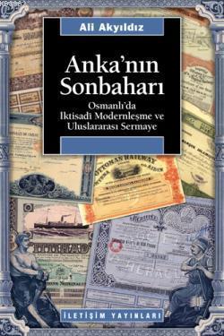 Anka'nın Sonbaharı; Osmanlı'da İktısadi Modernleşme ve Uluslararası Sermaye