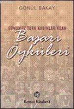 Günümüz Türk Kadınlarından Başarı Öyküleri