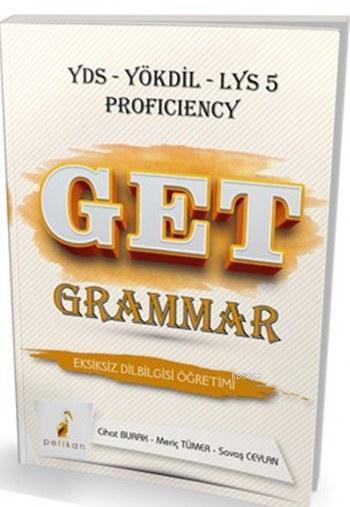 Get Grammar Eksiksiz Dil Bilgisi Öğretimi; Yds-Yökdil-LYS 5 Proficiency