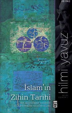 İslam'ın Zihin Tarihi; Bir Müslüman Aydın'ın İslam Üzerine Düşünceleri