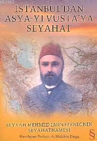 İstanbul´dan Asya-yı Vusta´ya Seyahat; Seyyah Mehmed Emin Efendi´nin Seyahatnamesi