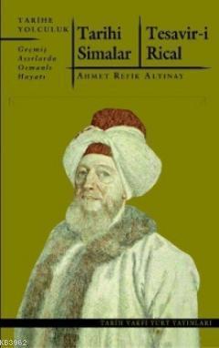 Tarihi Simalar - Tesavir-i Rical; Geçmiş Asırlarda Osmanlı Hayatı
