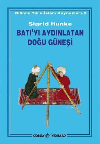 Batı'yı Aydınlatan Doğu Güneşi; Bilimin Türk-İslam Kaynakları - 5