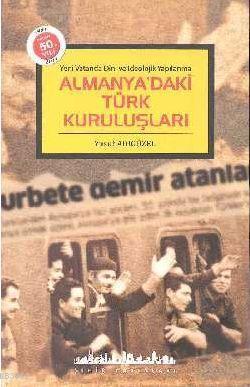 Almanya'daki Türk Kuruluşları; Yeni Vatanda Dini ve İdeolojik Yapılanma