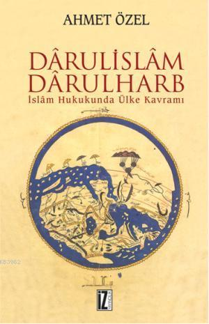 Dârülislâm-Darülharb; İslâm Hukukunda Ülke Kavramı
