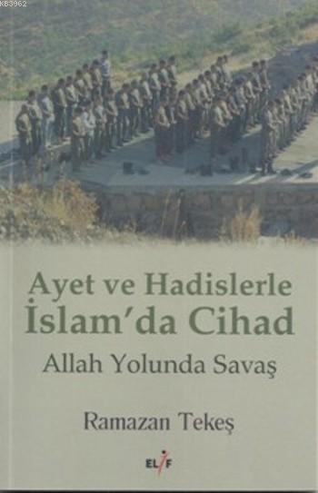 Ayet Ve Hadislerle İslam'da Cihad; Allah Yolunda Savaş