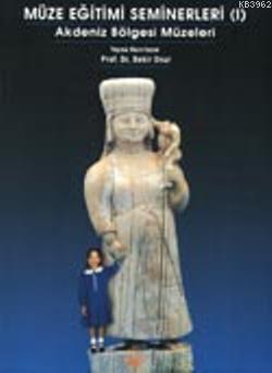 Müze Eğitimi Seminerleri I; Akdeniz Bölgesi Müzeleri 10-11 Ekim 2002