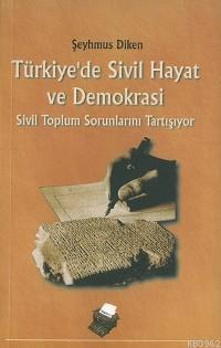 Türkiye'de Sivil Hayat ve Demokrasi; Sivil Toplum Sorunlarını Tartışı