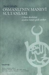 Osmanlı'nın Manevi Sultanları; Cihan Devleti'ni Dualarıyla Ayakta Tutan Gizli Cevher