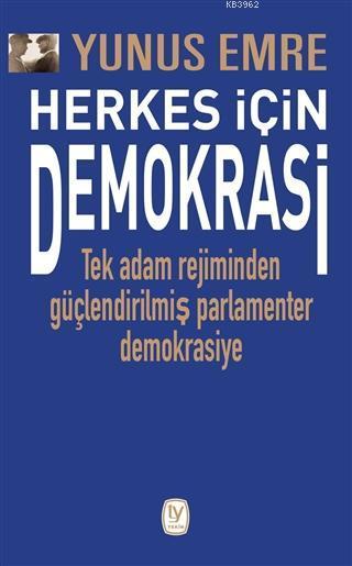Herkes İçin Demokrasi; Tek Adam Rejiminden Güçlendirilmiş Parlamenter Demokrasiye