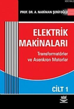 Elektrik Makinaları Cilt: 1; Transformatörler ve Asenkron Motorlar