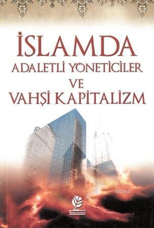 İslamda Adaletli Yöneticiler ve Vahşi Kapitalizm
