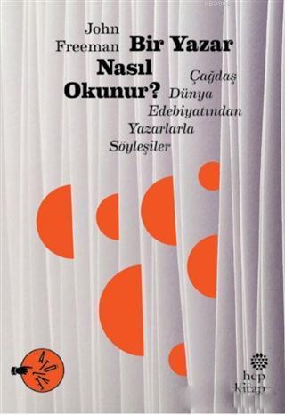 Bir Yazar Nasıl Okunur?; Çağdaş Dünya Edebiyatından Yazarlarla Söyleşiler